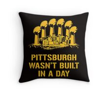 Pittsburgh Wasn't Built In A Day Throw Pillow