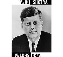 JFK Who Shot Ya by Pobbyy