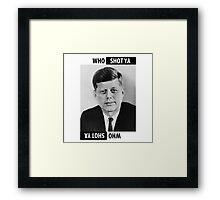 JFK Who Shot Ya Framed Print