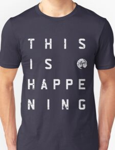 This Is Happening (REV) Unisex T-Shirt