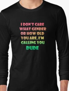 I'm Calling You Dude Long Sleeve T-Shirt