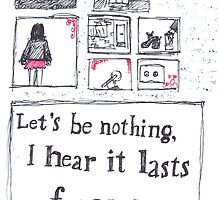 Let's be nothing, I hear it last forever by DearOphelia