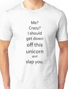 I Should Get Down Off This Unicorn And Slap You Unisex T-Shirt