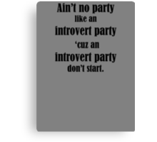 Ain't No Party Like An Introvert Party Canvas Print