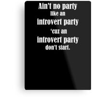 Ain't No Party Like An Introvert Party Metal Print