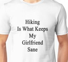 Hiking Is What Keeps My Girlfriend Sane  Unisex T-Shirt