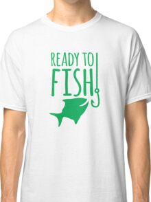 READY TO FISH in green with fishy and hook Classic T-Shirt