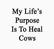 My Life's Purpose Is To Heal Cows  Unisex T-Shirt