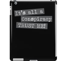 It's all a conspiracy trust me! iPad Case/Skin