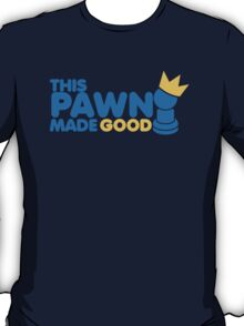 This pawn made GOOD! with chess piece funny crown T-Shirt