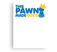 This pawn made GOOD! with chess piece funny crown Canvas Print