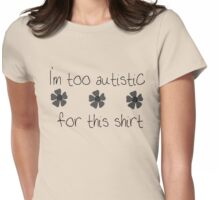 I'm too autistic for this shirt (Indie 2) Womens Fitted T-Shirt