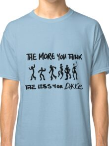 The more you think... Classic T-Shirt