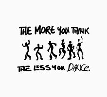 The more you think... T-Shirt