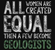 All Women Equal Geologists T-shirt by musthavetshirts