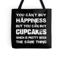 You Can't Buy Happiness But You Can Buy Cup Cakes Which Is Pretty Much The Same Thing - TShirts & Hoodies Tote Bag