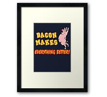 Bacon Makes Everything Better Framed Print