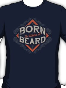 BORN TO WEAR A BEARD T-Shirt