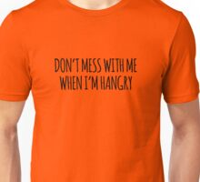DON'T MESS WITH ME WHEN I'M HANGRY Unisex T-Shirt