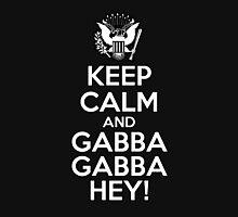 Keep Calm And Gabba Gabba Hey! Unisex T-Shirt