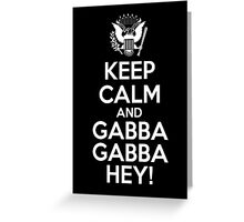 Keep Calm And Gabba Gabba Hey! Greeting Card