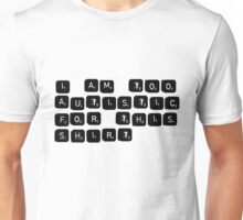 I'm too autistic for this (Scrabble-Transparent) Unisex T-Shirt