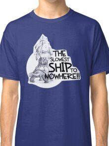 The Slowest Ship to Nowhere Classic T-Shirt