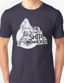 The Slowest Ship to Nowhere Unisex T-Shirt