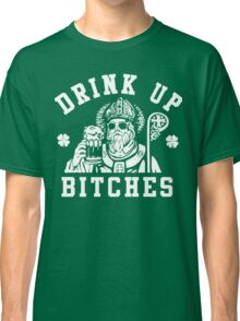 Women's St. Patrick's Day Drink Up Bitches Shirt Classic T-Shirt