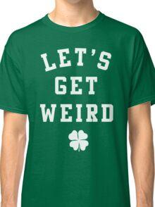 Women's St. Patrick's Day Shirt - Let's Get Weird Shirt Classic T-Shirt