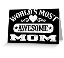 WORLD'S MOST AWESOME MOM Greeting Card