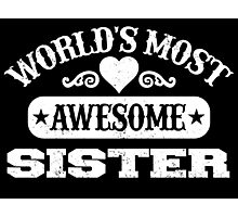WORLD'S MOST AWESOME SISTER Photographic Print