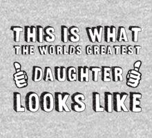 This is What The World's Greatest Daughter Looks Like  T-Shirt