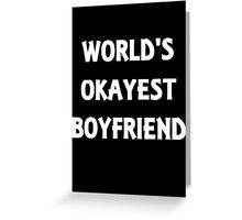 World's Okayest Boyfriend Greeting Card