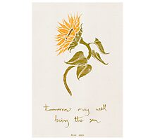 tomorrow bring the sun Photographic Print