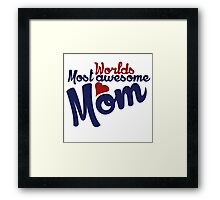 Worlds most awesome mom Framed Print