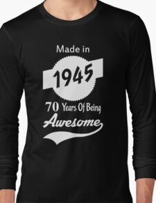 Made In 1945, 70 Years Of Being Awesome Long Sleeve T-Shirt