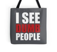 I SEE DUMB PEOPLE Tote Bag