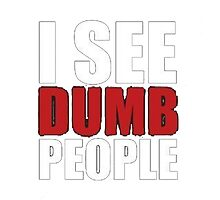 I SEE DUMB PEOPLE Photographic Print