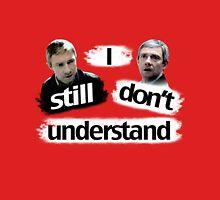 I Still Don't Understand. [BBC Sherlock] Unisex T-Shirt