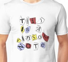 This is a Ransom Note. Unisex T-Shirt