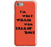 I'm what Willis was talkin' 'bout iPhone Case/Skin