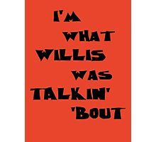 I'm what Willis was talkin' 'bout Photographic Print
