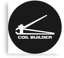 Coil Builder - Vapers know... Canvas Print