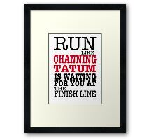 Run Like Channing Tatum is Waiting for You at The Finish Line Framed Print