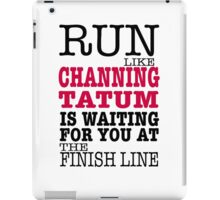 Run Like Channing Tatum is Waiting for You at The Finish Line iPad Case/Skin