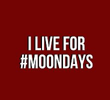 I live for Moondays by iheartgallifrey