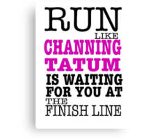Run Like Channing Tatum is Waiting for You at The Finish Line Canvas Print