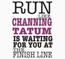 Run Like Channing Tatum is Waiting for You at The Finish Line by romysarah