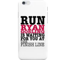 Run Ryan Gosling is Waiting for You at The Finish Line iPhone Case/Skin